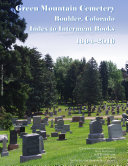 Green Mountain Cemetery, Boulder, Colorado, Index to Interment Books, 1904-2016