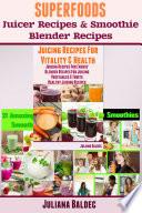 Superfoods Juicer Recipes   Smoothie Blender Recipes