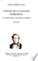 Catálogo de la Colección Lafragua de la Biblioteca Nacional de México, 1821-1853