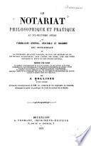 Le notariat philosophique et pratique au dix-neuvième siècle et formulaire général