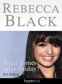 Rebecca Black Fame In The Youtube Age Eri Hillyer Google Books