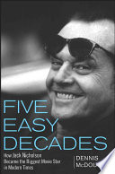 """""""Five Easy Decades: How Jack Nicholson Became the Biggest Movie Star in Modern Times"""" by Dennis McDougal"""
