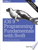 """IOS 9 Programming Fundamentals with Swift: Swift, Xcode, and Cocoa Basics"" by Matt Neuburg"