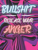Bullshit - Release Your Anger