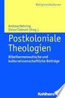 Postkoloniale Theologien  : Bibelhermeneutische und kulturwissenschaftliche Beiträge