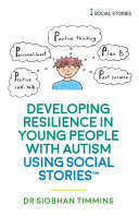 Developing Resilience in Young People with Autism using Social StoriesTM