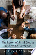 The Power Of Small Groups In Christian Formation Book