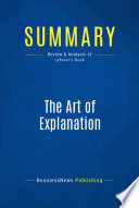 Summary: The Art of Explanation  : Review and Analysis of Lefever's Book