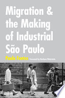 Migration and the Making of Industrial São Paulo