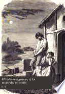 El Valle de lagrimas, ó, La mujer del proscrito  : novela original española