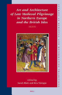 Art and Architecture of Late Medieval Pilgrimage in Northern Europe and the British Isles: Texts