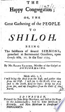 The Happy Congregation  Or  the Great Gathering of the People to Shiloh  Being the Substance of Several Sermons  Preached     Upon Genesis Xlix  10  in the Year 1725
