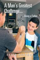 A Man's Greatest Challenge... ...Being a Father Pdf/ePub eBook