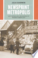 link to Newsprint metropolis : city papers and the making of modern Americans in the TCC library catalog