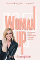 Woman Up Discovering Your God Given Voice In Leadership Relationships And Calling Book PDF