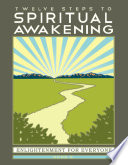 Twelve Steps to Spiritual Awakening  : Enlightenment for Everyone
