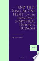 And They Shall Be One Flesh     On The Language of Mystical Union in Judaism
