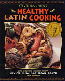 Steven Raichlen s Healthy Latin Cooking