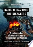 Natural Hazards and Disasters  From Avalanches and Climate Change to Water Spouts and Wildfires  2 volumes  Book