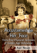 Accustomed to Her Face: Thirty-Five Character Actresses of ...