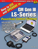 How to Use and Upgrade to GM Gen III LS-Series Powertrain Control Systems Book