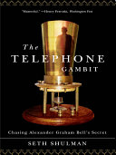 The Telephone Gambit: Chasing Alexander Graham Bell's Secret