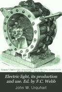 Electric light  its production and use  Ed  by F C  Webb
