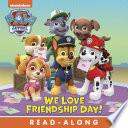 We Love Friendship Day   PAW Patrol