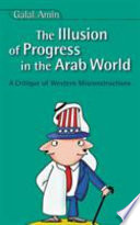 The illusion of Progress in The Arab World Acritique of Western Misconstruction Book