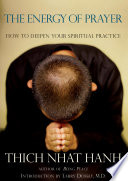 """""""The Energy of Prayer: How to Deepen Your Spiritual Practice"""" by Thich Nhat Hanh, Larry Dossey, MD"""