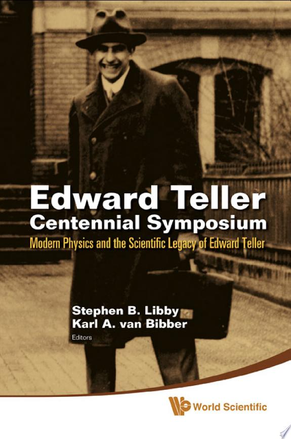 Edward Teller Centennial Symposium: