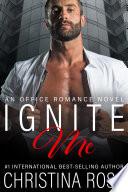 Ignite Me (An Office Romance Novel)