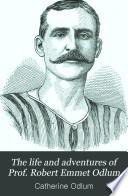 The Life and Adventures of Prof  Robert Emmet Odlum
