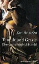 Tumult und Grazie: über Georg Friedrich Händel