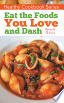 Healthy Cookbook Series  Eat the Foods You Love and DASH