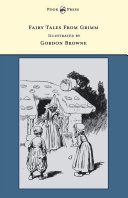 Fairy Tales From Grimm   Illustrated by Gordon Browne