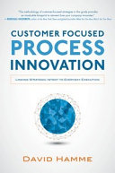 Customer Focused Process Innovation  Linking Strategic Intent to Everyday Execution
