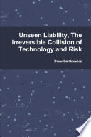 Unseen Liability  The Irreversible Collision of Technology and Risk
