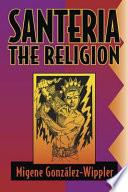 """Santería: The Religion, Faith, Rites, Magic"" by Migene Gonz?lez-Wippler"