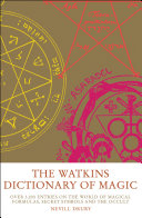 The Watkins Dictionary of Magic  Over 3000 Entries on the World of Magical Formulas  Secret Symbols and the Occult