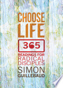 """""""Choose Life: 365 Readings for Radical Disciples"""" by Simon Guillebaud"""