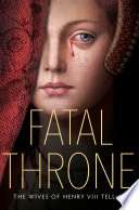 Fatal Throne  The Wives of Henry VIII Tell All