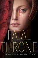 Pdf Fatal Throne: The Wives of Henry VIII Tell All Telecharger