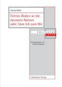 """Fichtes """"Reden an die deutsche Nation,"""" oder, Vom Ich zum Wir"""