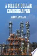 A BILLION DOLLAR KINDERGARTEN Book