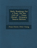 Daily Readings For A Year On The Life Of Jesus Christ Primary Source Edition