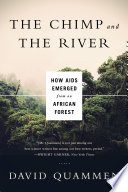 The Chimp and the River: How AIDS Emerged from an African Forest
