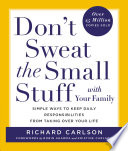 """""""Don't Sweat the Small Stuff with Your Family: Simple Ways to Keep Daily Responsibilities and Household Chaos from Taking Over Your Life"""" by Richard Carlson"""