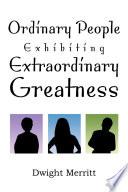 Ordinary People Exhibiting Extraordinary Greatness
