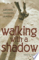 Walking with a Shadow  : Surviving Childhood Leukemia